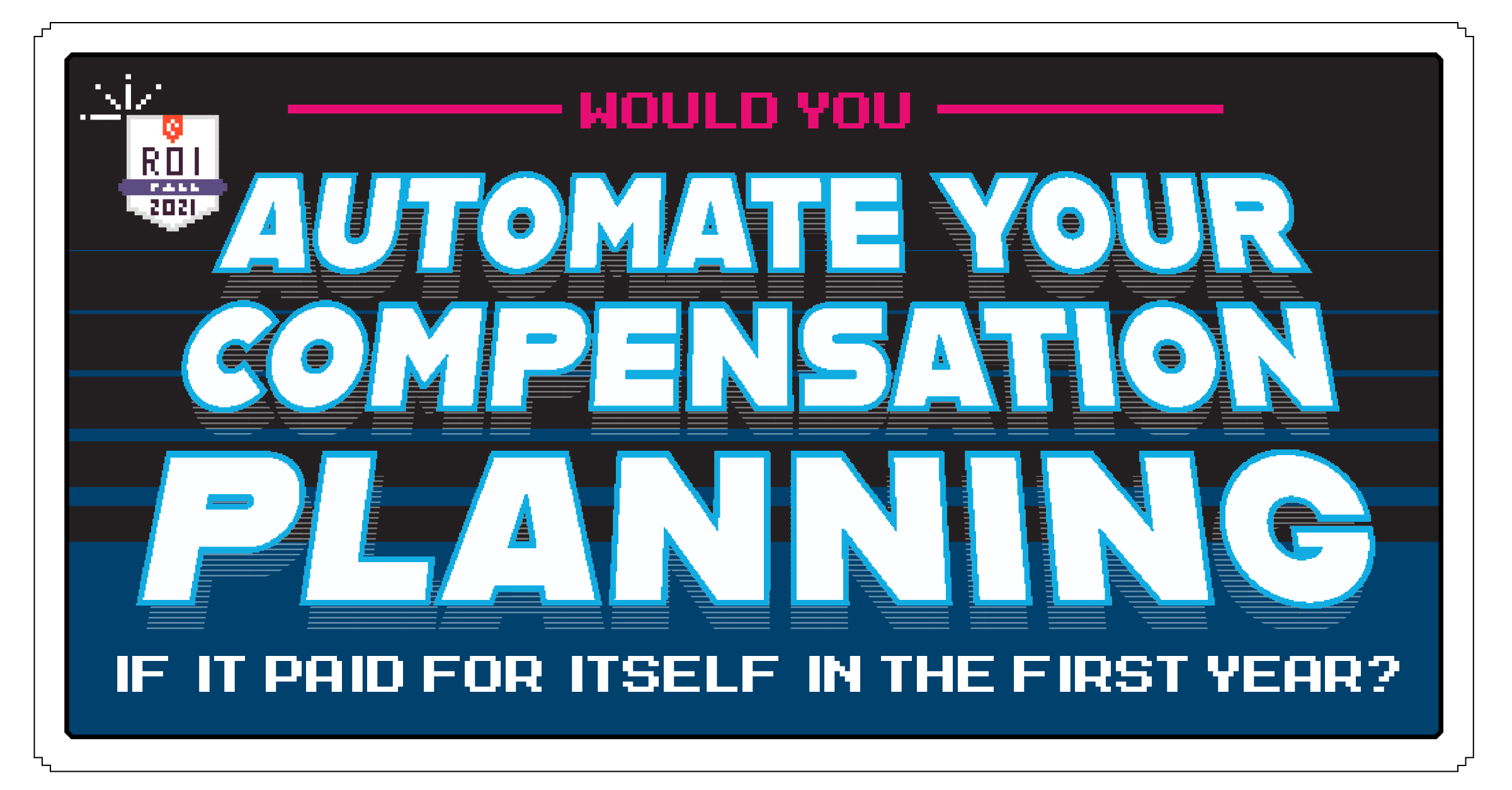 Would you automate your compensation planning if it paid for itself in the first year?